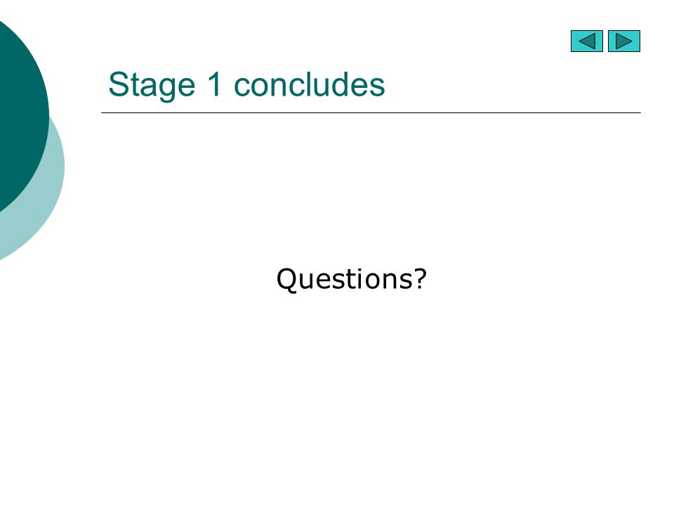Stage 1 concludes Questions?