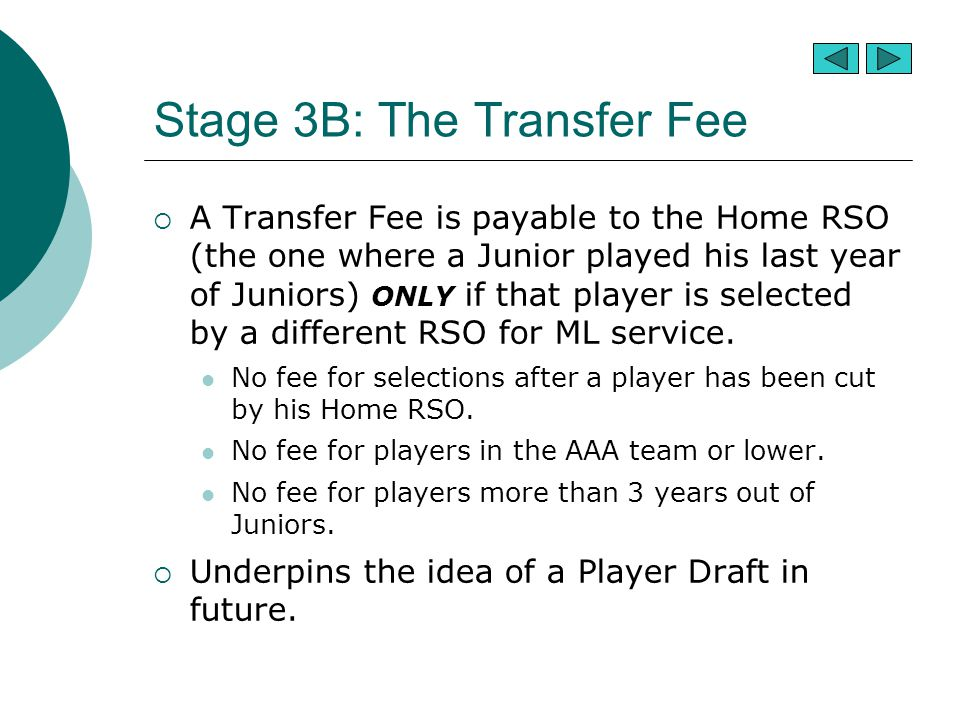 Stage 3B: The Transfer Fee  A Transfer Fee is payable to the Home RSO (the one where a Junior played his last year of Juniors) ONLY if that player is