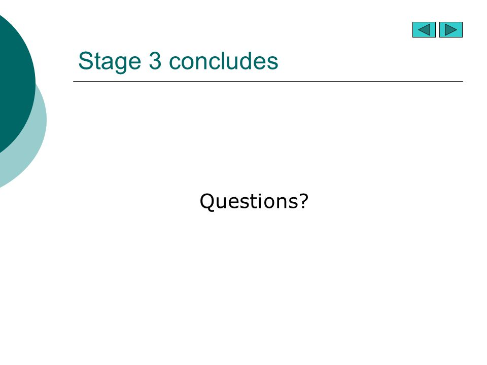 Stage 3 concludes Questions?