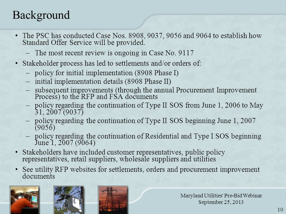 Maryland Utilities Pre-Bid Webinar September 25, 2013 10 Background The PSC has conducted Case Nos.