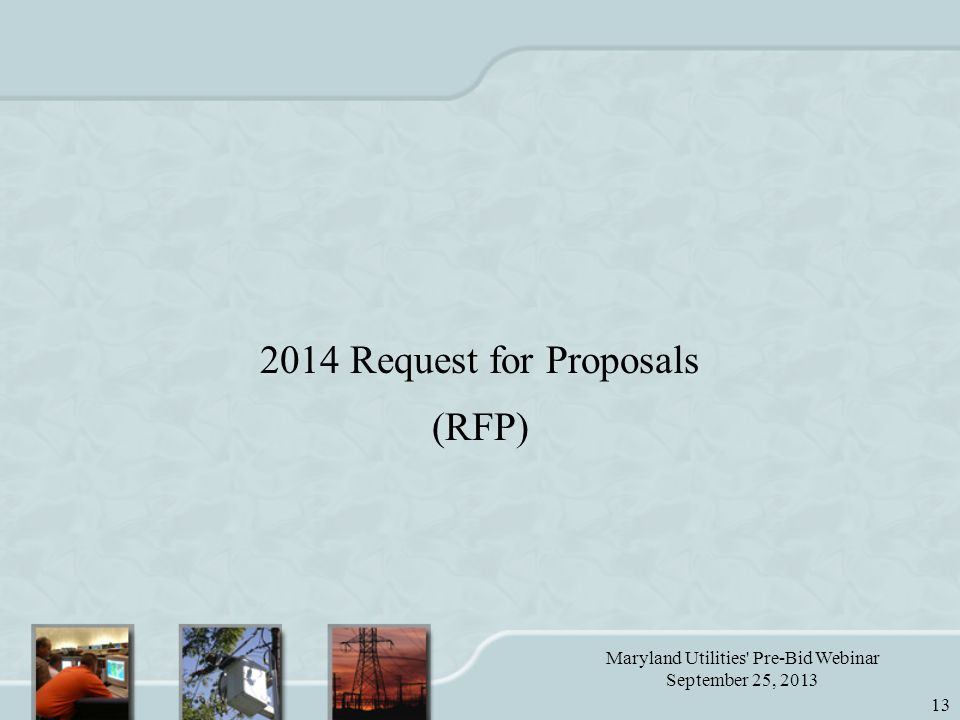 Maryland Utilities Pre-Bid Webinar September 25, 2013 13 2014 Request for Proposals (RFP)