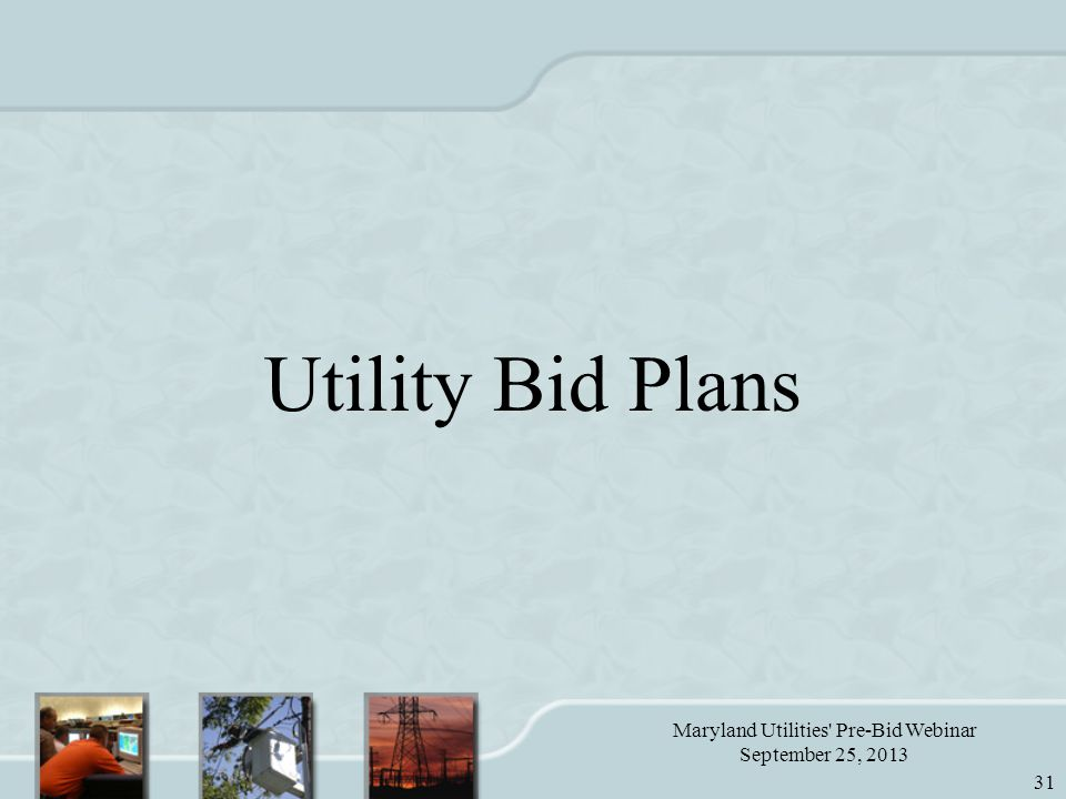 Maryland Utilities Pre-Bid Webinar September 25, 2013 31 Utility Bid Plans