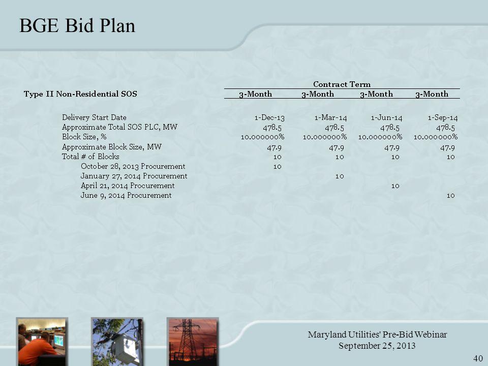 Maryland Utilities Pre-Bid Webinar September 25, 2013 40 BGE Bid Plan