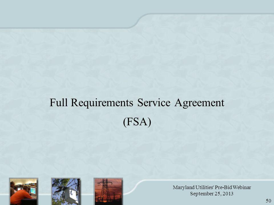 Maryland Utilities Pre-Bid Webinar September 25, 2013 50 Full Requirements Service Agreement (FSA)