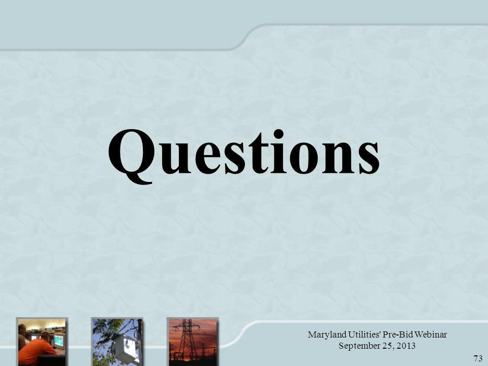 Maryland Utilities Pre-Bid Webinar September 25, 2013 73 Questions