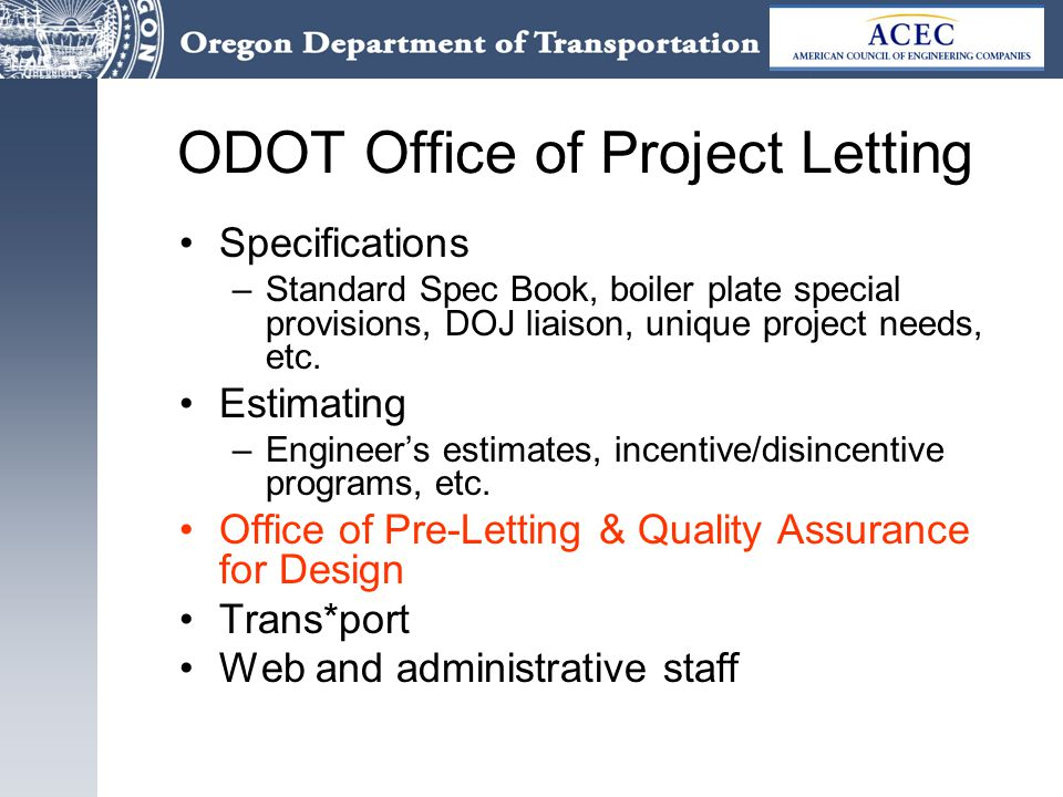 ODOT Office of Project Letting Specifications –Standard Spec Book, boiler plate special provisions, DOJ liaison, unique project needs, etc.