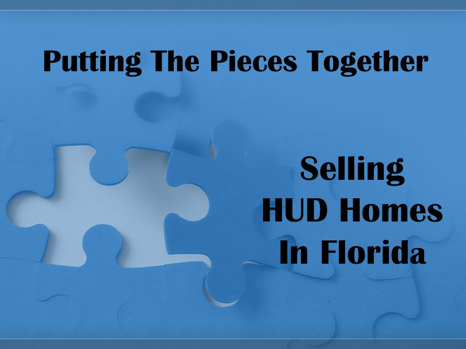 Putting The Pieces Together Selling HUD Homes In Florid a