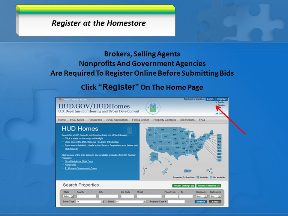 Register at the Homestore Brokers, Selling Agents Nonprofits And Government Agencies Are Required To Register Online Before Submitting Bids Click Register On The Home Page