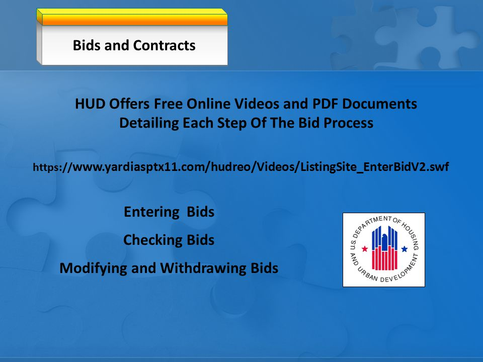 HUD Offers Free Online Videos and PDF Documents Detailing Each Step Of The Bid Process Entering Bids Checking Bids Modifying and Withdrawing Bids Bids and Contracts