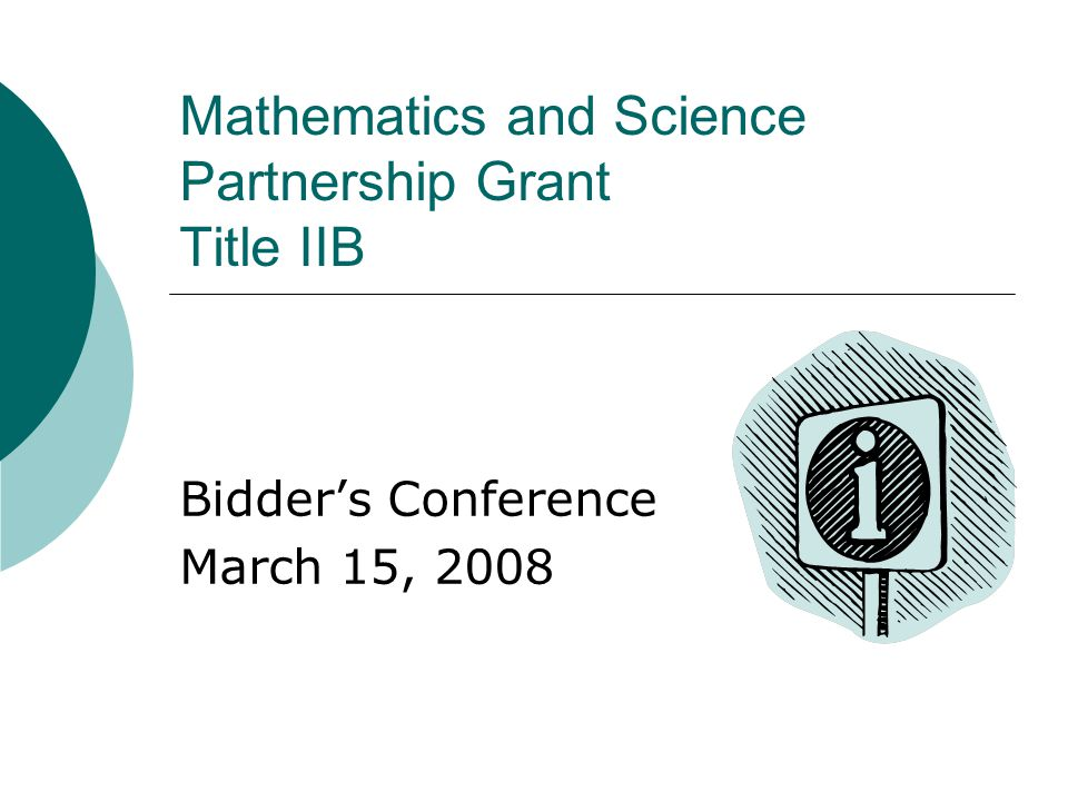 Mathematics and Science Partnership Grant Title IIB Bidder's Conference March 15, 2008