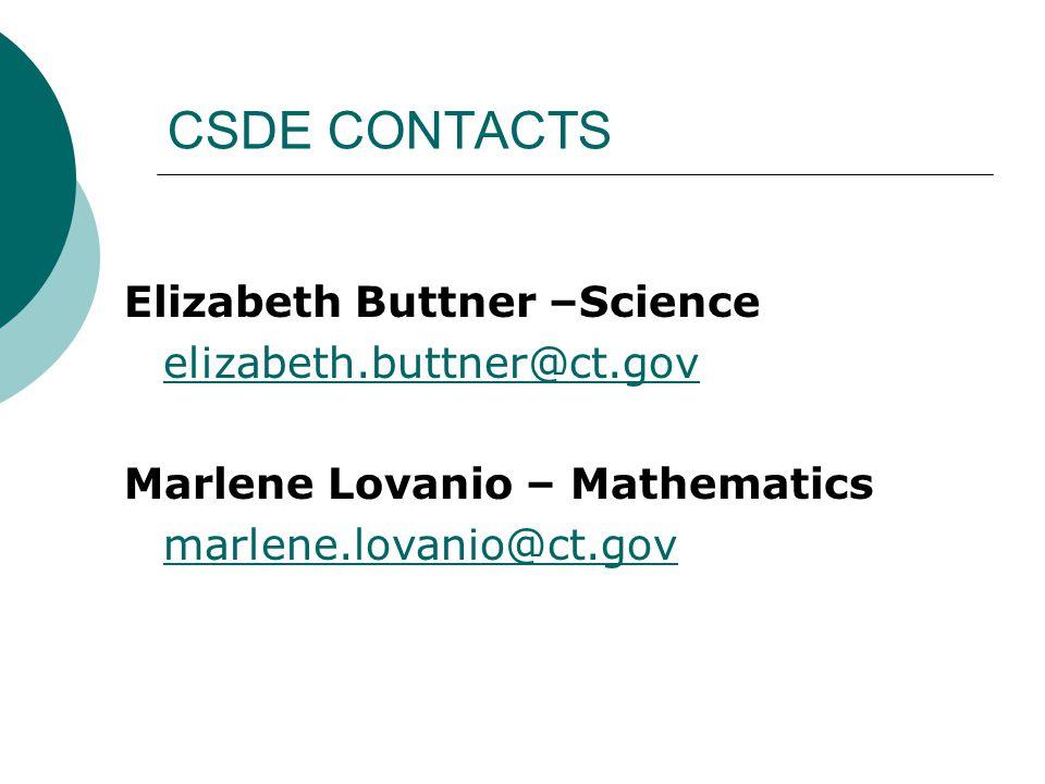 CSDE CONTACTS Elizabeth Buttner –Science elizabeth.buttner@ct.gov Marlene Lovanio – Mathematics marlene.lovanio@ct.gov
