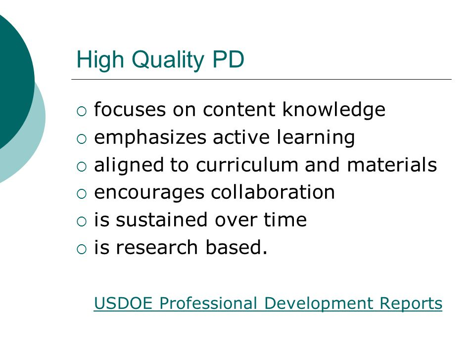 High Quality PD  focuses on content knowledge  emphasizes active learning  aligned to curriculum and materials  encourages collaboration  is sust