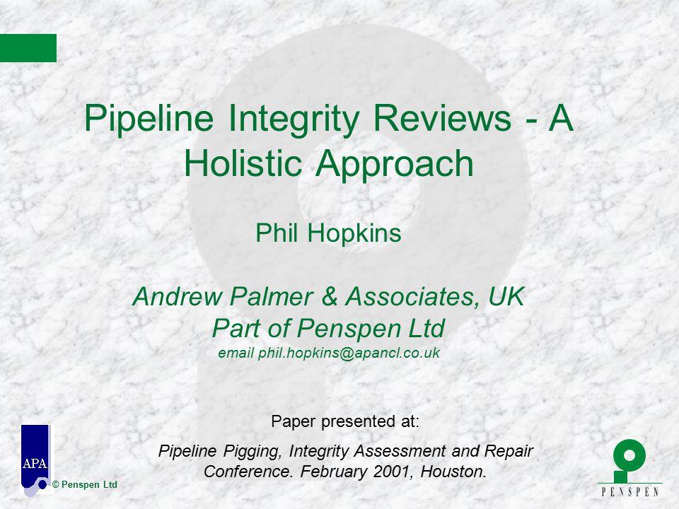 © Penspen Ltd Pipeline Integrity Reviews - A Holistic Approach Phil Hopkins Andrew Palmer & Associates, UK Part of Penspen Ltd email phil.hopkins@apan
