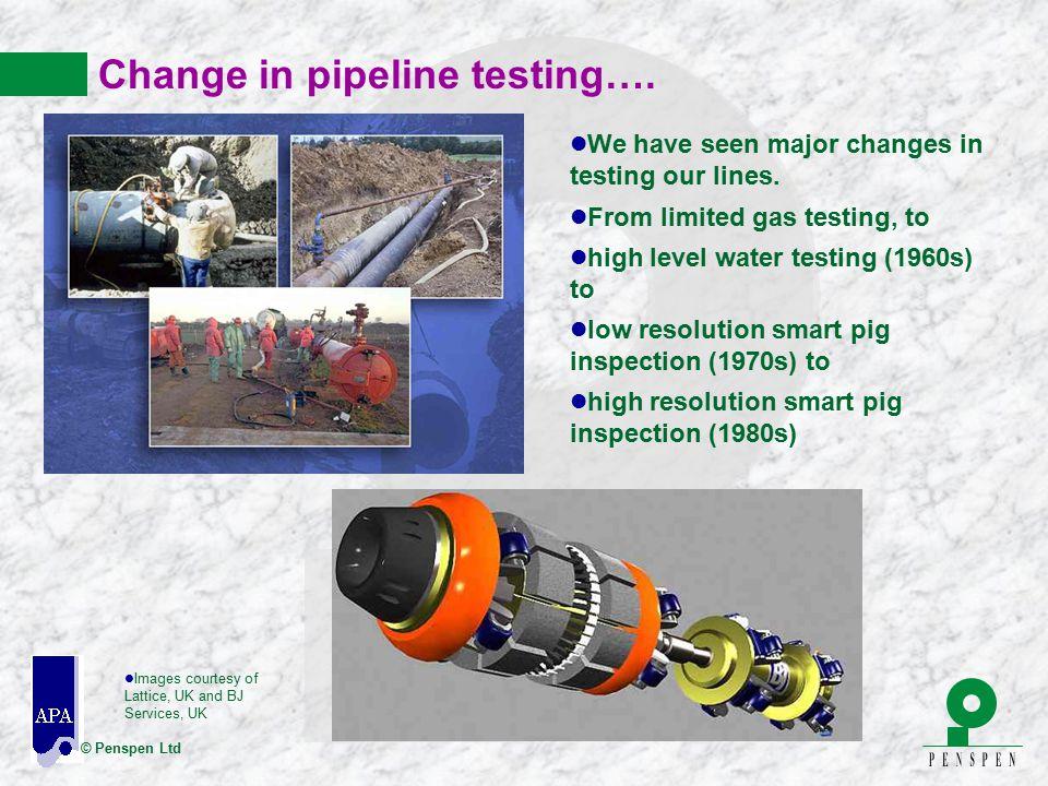 © Penspen Ltd Change in pipeline testing…. l Images courtesy of Lattice, UK and BJ Services, UK l We have seen major changes in testing our lines. l F