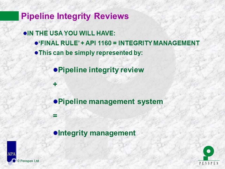 © Penspen Ltd Pipeline Integrity Reviews l Pipeline integrity review + l Pipeline management system = l Integrity management l IN THE USA YOU WILL HAV