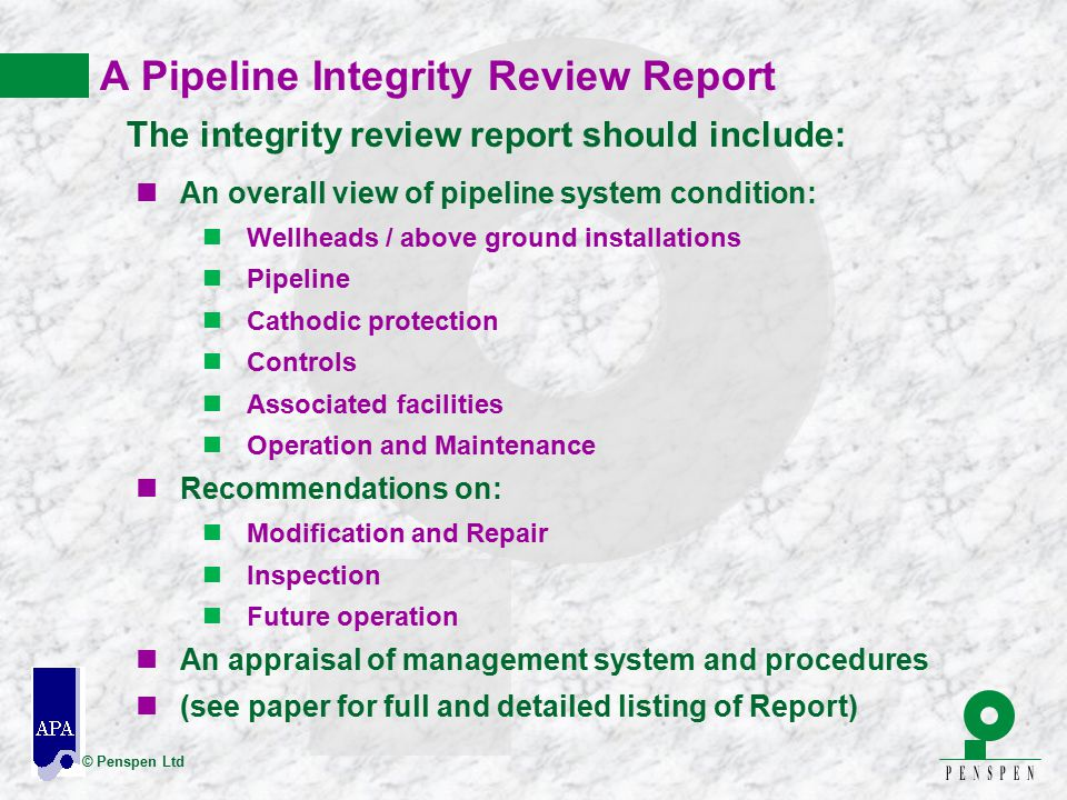 © Penspen Ltd A Pipeline Integrity Review Report The integrity review report should include: nAn overall view of pipeline system condition: nWellheads