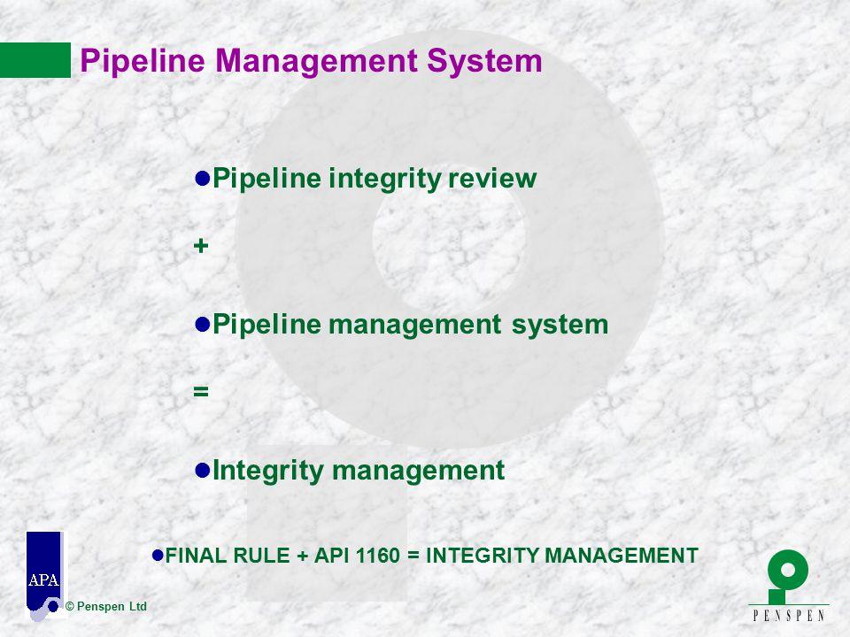 © Penspen Ltd Pipeline Management System l Pipeline integrity review + l Pipeline management system = l Integrity management l FINAL RULE + API 1160 =