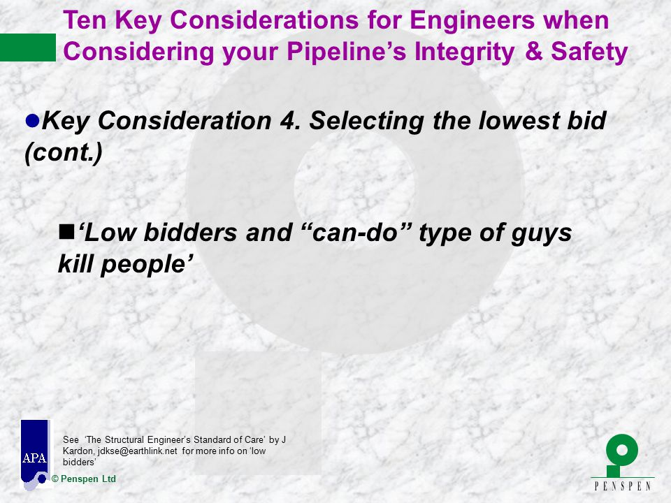 """© Penspen Ltd n'Low bidders and """"can-do"""" type of guys kill people' See 'The Structural Engineer's Standard of Care' by J Kardon, jdkse@earthlink.net f"""