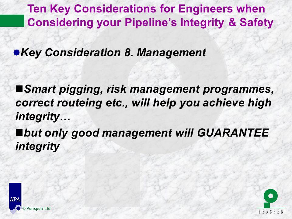 © Penspen Ltd nSmart pigging, risk management programmes, correct routeing etc., will help you achieve high integrity… nbut only good management will