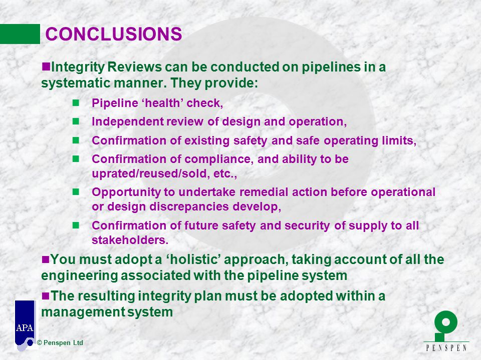© Penspen Ltd CONCLUSIONS nIntegrity Reviews can be conducted on pipelines in a systematic manner. They provide: n Pipeline 'health' check, n Independ