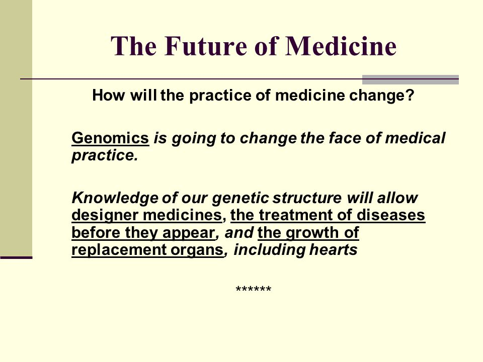The Future of Medicine How will the practice of medicine change.