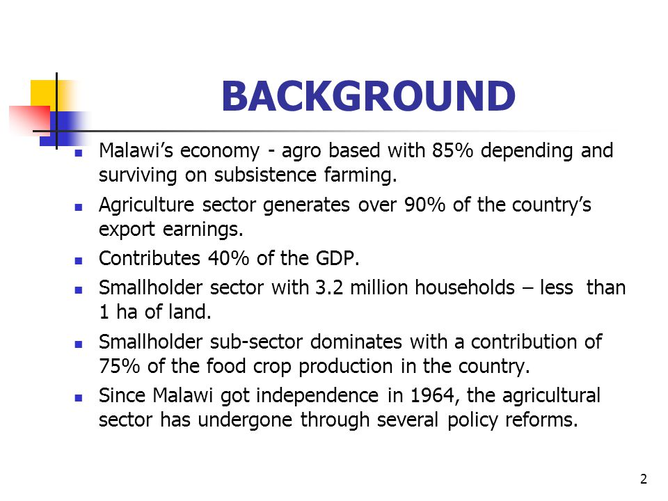 BACKGROUND Malawi's economy - agro based with 85% depending and surviving on subsistence farming.