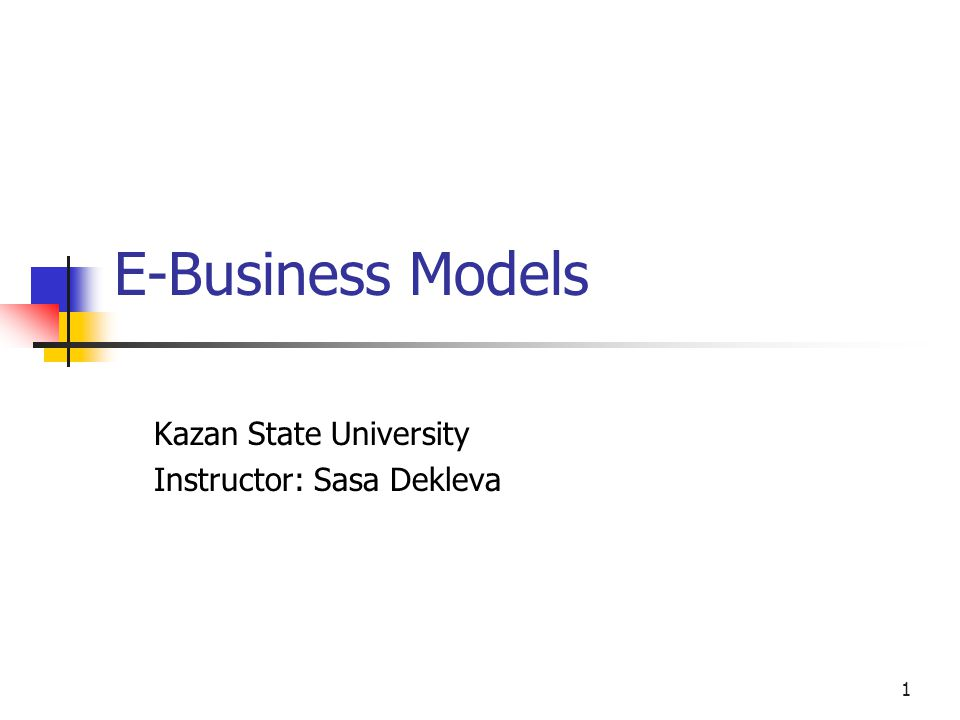 1 E-Business Models Kazan State University Instructor: Sasa Dekleva