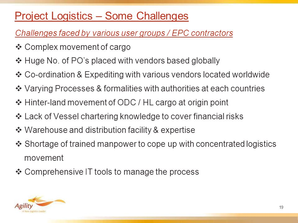 19 Project Logistics – Some Challenges Challenges faced by various user groups / EPC contractors  Complex movement of cargo  Huge No.