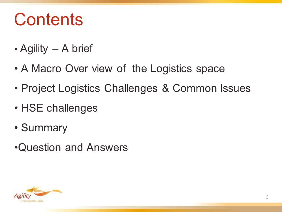 2 Contents Agility – A brief A Macro Over view of the Logistics space Project Logistics Challenges & Common Issues HSE challenges Summary Question and Answers