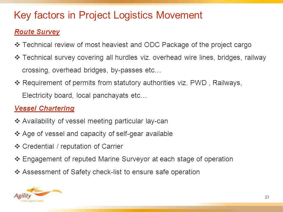 23 Key factors in Project Logistics Movement Route Survey  Technical review of most heaviest and ODC Package of the project cargo  Technical survey covering all hurdles viz.
