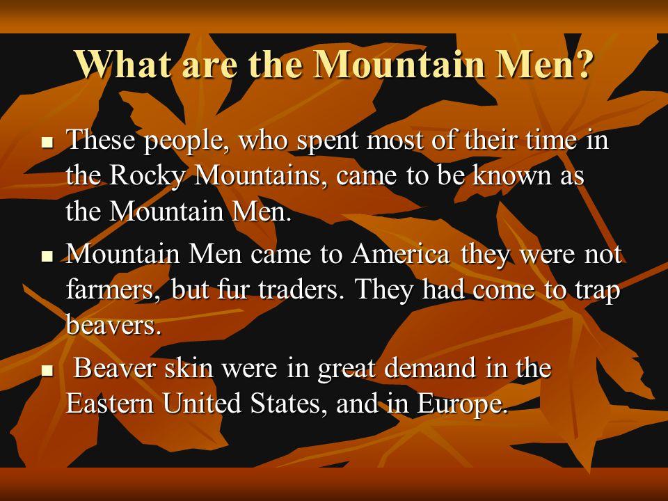 Mountain Men Of America 1825 By: Joshua Beasley & Kedar Bajwa