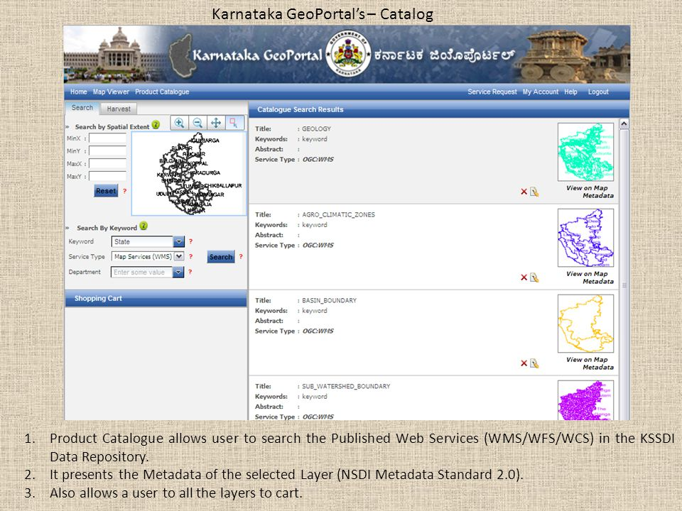 Karnataka GeoPortal's – Catalog 1.Product Catalogue allows user to search the Published Web Services (WMS/WFS/WCS) in the KSSDI Data Repository.