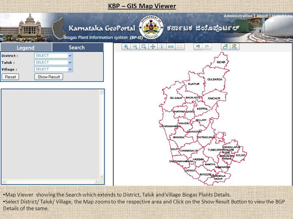 KBP – GIS Map Viewer Map Viewer showing the Search which extends to District, Taluk and Village Biogas Plants Details.
