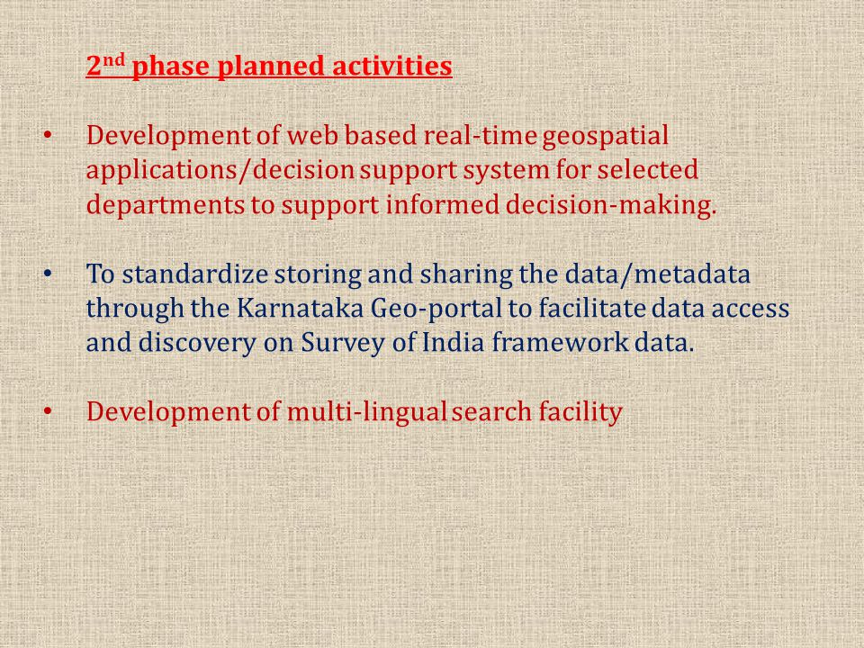 2 nd phase planned activities Development of web based real-time geospatial applications/decision support system for selected departments to support informed decision-making.