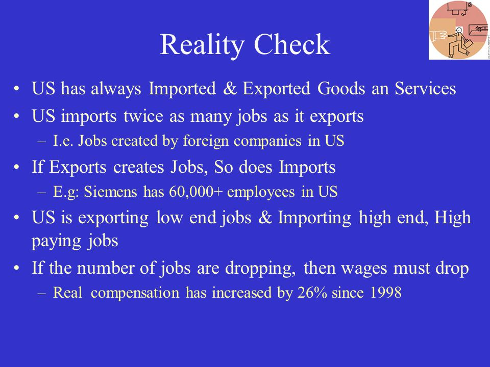 Reality Check US has always Imported & Exported Goods an Services US imports twice as many jobs as it exports –I.e.