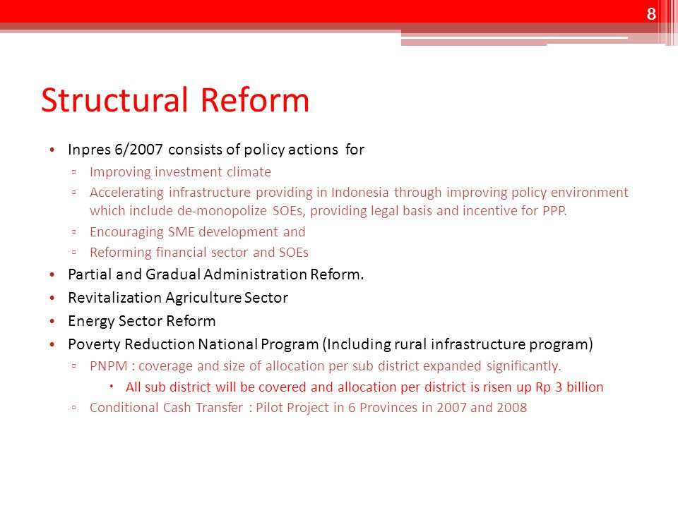 8 Structural Reform Inpres 6/2007 consists of policy actions for ▫ Improving investment climate ▫ Accelerating infrastructure providing in Indonesia through improving policy environment which include de-monopolize SOEs, providing legal basis and incentive for PPP.