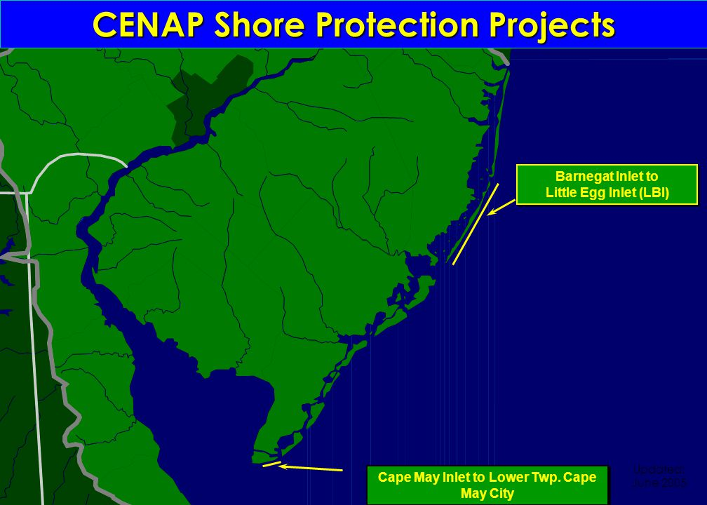 CENAP Shore Protection Projects Barnegat Inlet to Little Egg Inlet (LBI) Barnegat Inlet to Little Egg Inlet (LBI) Cape May Inlet to Lower Twp. Cape Ma