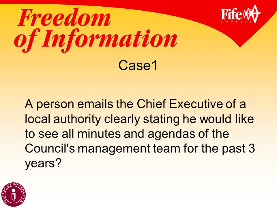 Case1 A person emails the Chief Executive of a local authority clearly stating he would like to see all minutes and agendas of the Council s management team for the past 3 years?