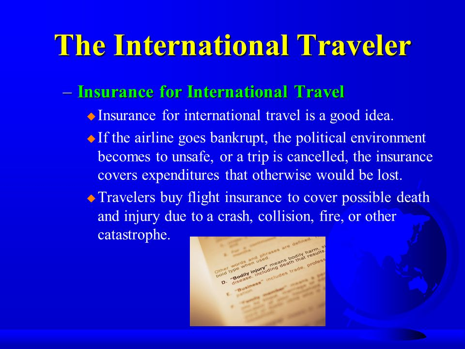 The International Traveler –Insurance for International Travel u Insurance for international travel is a good idea.