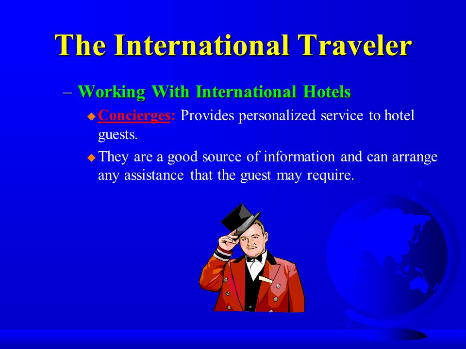 The International Traveler –Working With International Hotels u Concierges: Provides personalized service to hotel guests.