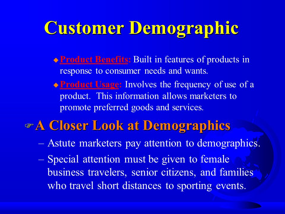 Customer Demographic u Product Benefits: Built in features of products in response to consumer needs and wants.