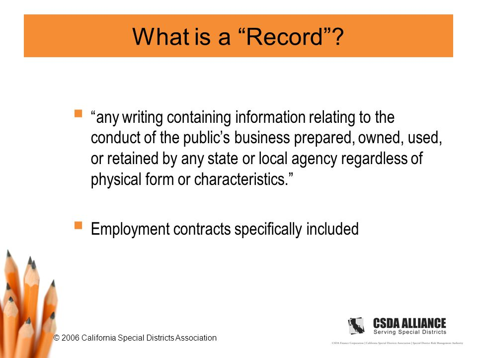© 2006 California Special Districts Association What is a Record .