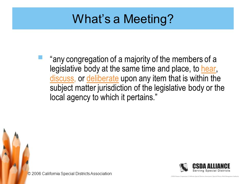 © 2006 California Special Districts Association What's a Meeting.