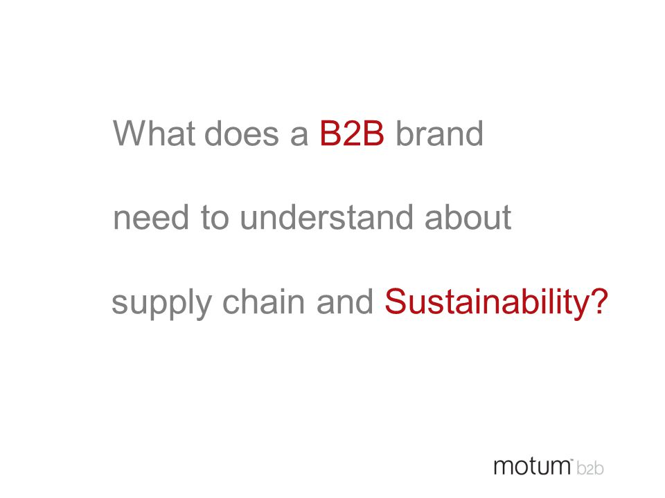 What does a B2B brand need to understand about supply chain and Sustainability?