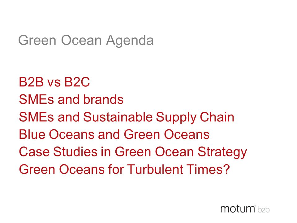 Green Ocean Agenda B2B vs B2C SMEs and brands SMEs and Sustainable Supply Chain Blue Oceans and Green Oceans Case Studies in Green Ocean Strategy Gree