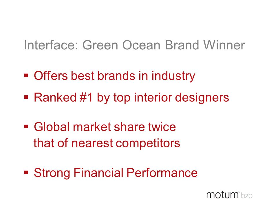 Interface: Green Ocean Brand Winner  Offers best brands in industry  Ranked #1 by top interior designers  Global market share twice that of nearest
