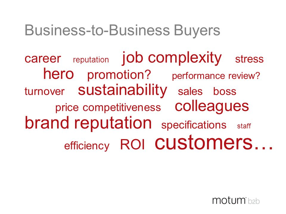 Business-to-Business Buyers career reputation job complexity stress hero promotion? performance review? turnover sustainability sales boss price compe