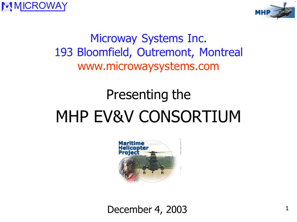 1 Microway Systems Inc. 193 Bloomfield, Outremont, Montreal www.microwaysystems.com Presenting the MHP EV&V CONSORTIUM December 4, 2003