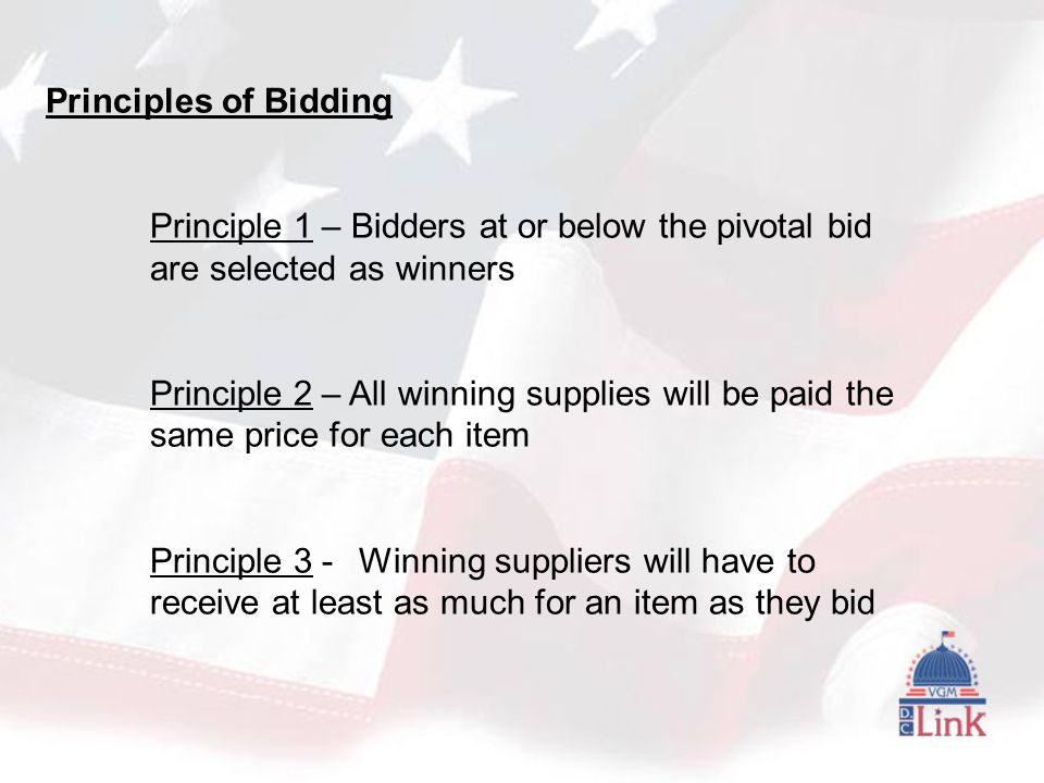 Principles of Bidding Principle 1 – Bidders at or below the pivotal bid are selected as winners Principle 2 – All winning supplies will be paid the same price for each item Principle 3 - Winning suppliers will have to receive at least as much for an item as they bid