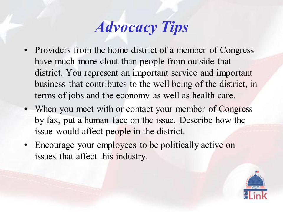 Advocacy Tips Providers from the home district of a member of Congress have much more clout than people from outside that district.